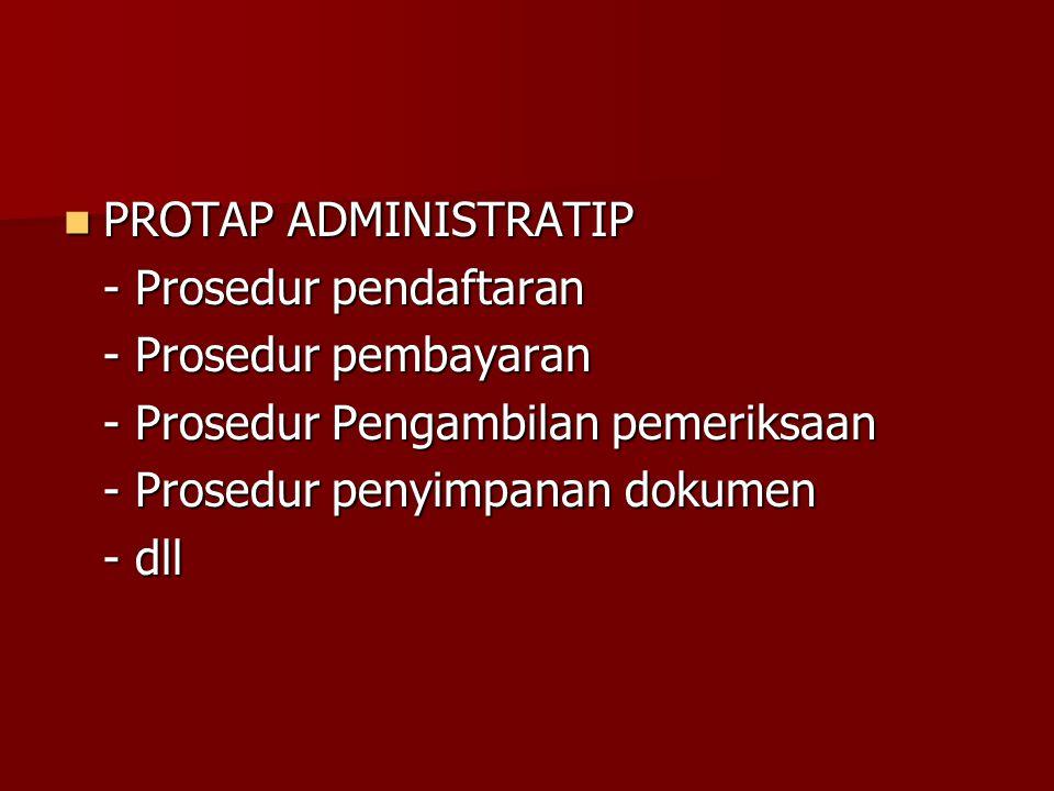 PROTAP ADMINISTRATIP - Prosedur pendaftaran. - Prosedur pembayaran. - Prosedur Pengambilan pemeriksaan.