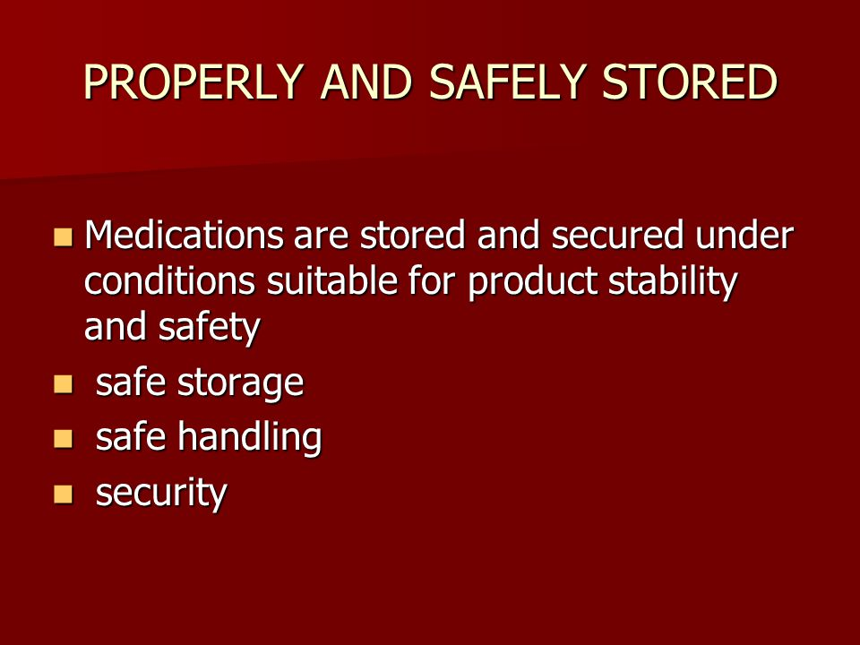 PROPERLY AND SAFELY STORED