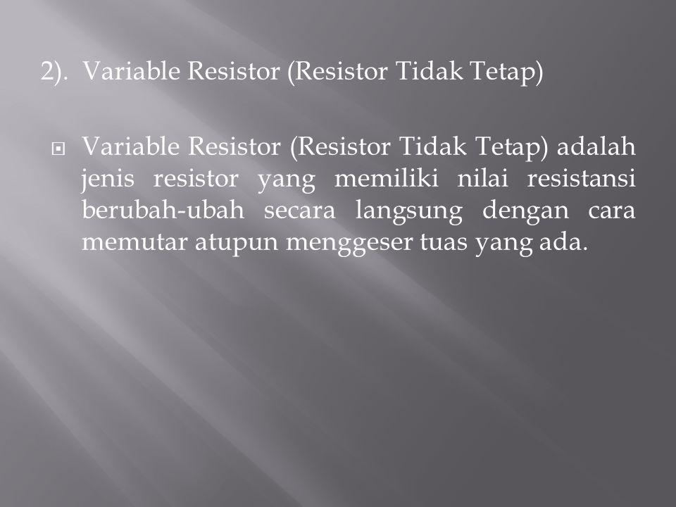 2). Variable Resistor (Resistor Tidak Tetap)