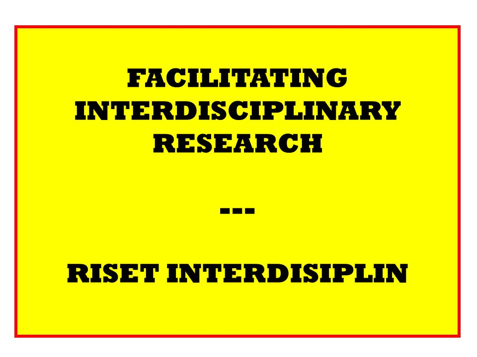 FACILITATING INTERDISCIPLINARY RESEARCH --- RISET INTERDISIPLIN