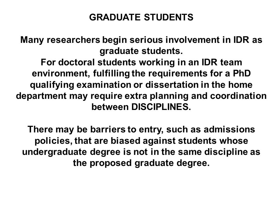 GRADUATE STUDENTS Many researchers begin serious involvement in IDR as graduate students.