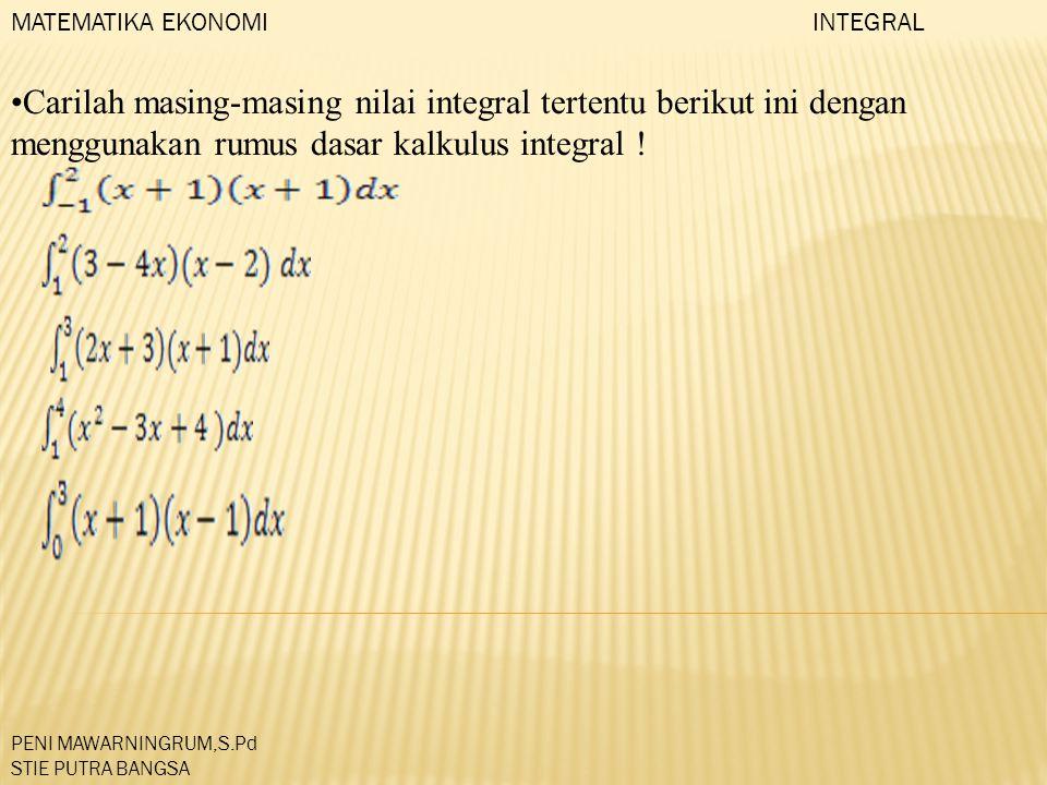 MATEMATIKA EKONOMI INTEGRAL. Carilah masing-masing nilai integral tertentu berikut ini dengan menggunakan rumus dasar kalkulus integral !