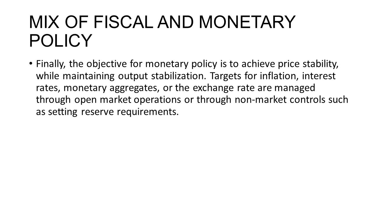 MIX OF FISCAL AND MONETARY POLICY