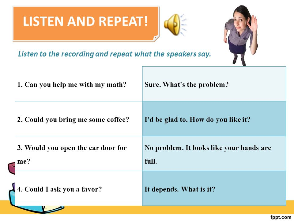 LISTEN AND REPEAT! Listen to the recording and repeat what the speakers say. 1. Can you help me with my math