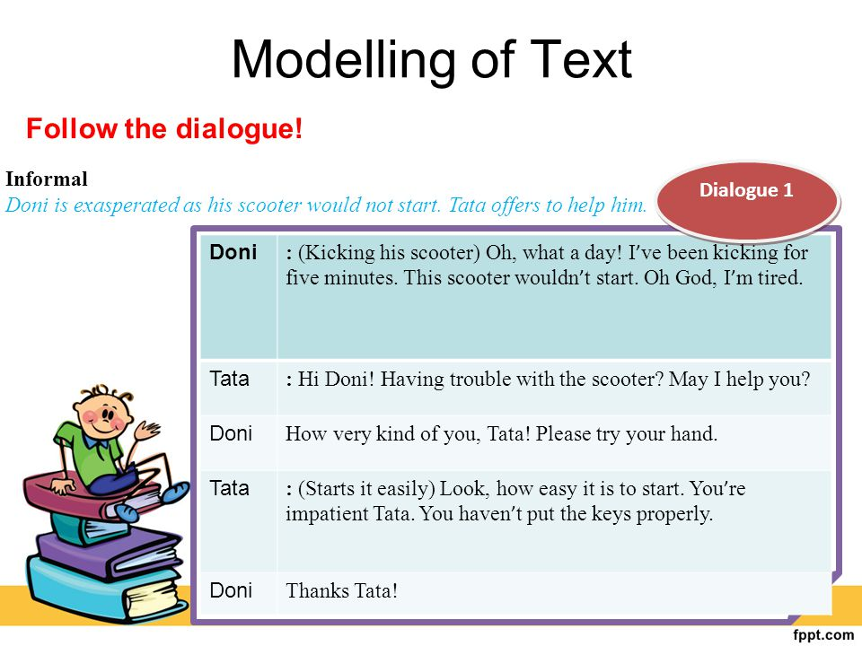 Modelling of Text Follow the dialogue! Informal