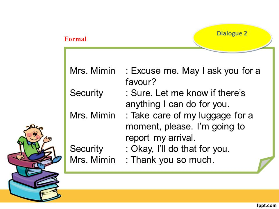 Mrs. Mimin : Excuse me. May I ask you for a favour