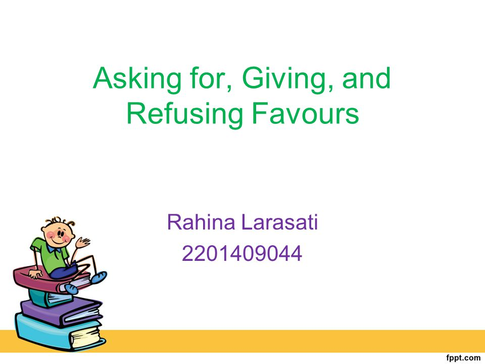 Asking for, Giving, and Refusing Favours