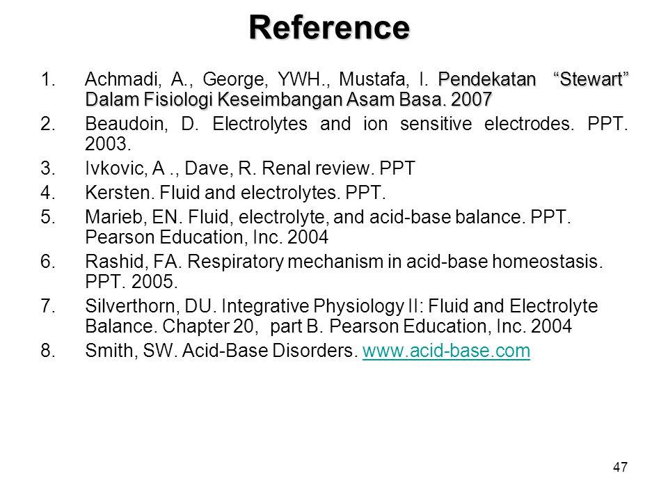 Reference Achmadi, A., George, YWH., Mustafa, I. Pendekatan Stewart Dalam Fisiologi Keseimbangan Asam Basa. 2007.