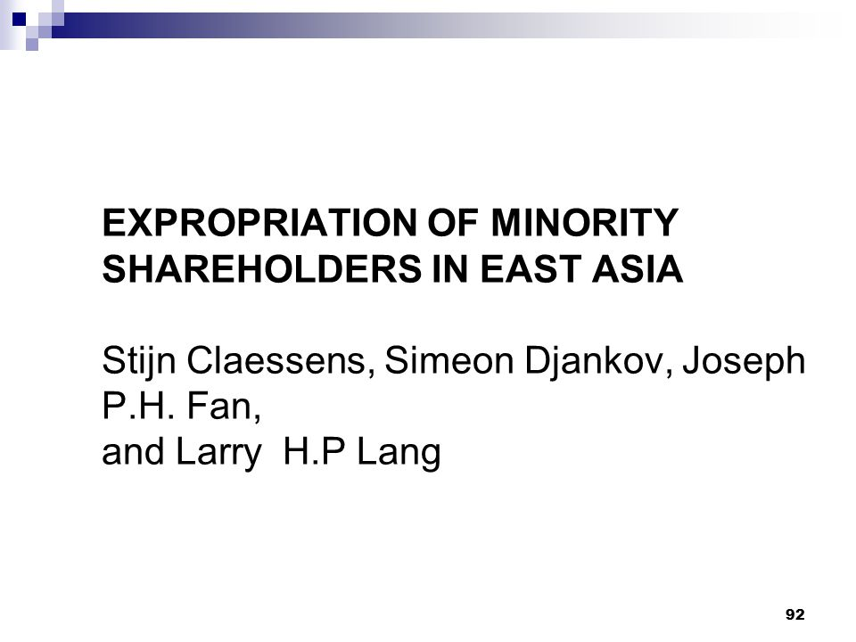 EXPROPRIATION OF MINORITY SHAREHOLDERS IN EAST ASIA Stijn Claessens, Simeon Djankov, Joseph P.H. Fan, and Larry H.P Lang