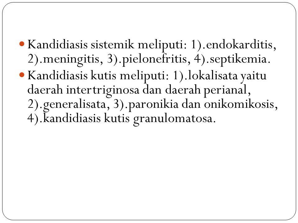 Kandidiasis sistemik meliputi: 1). endokarditis, 2). meningitis, 3)