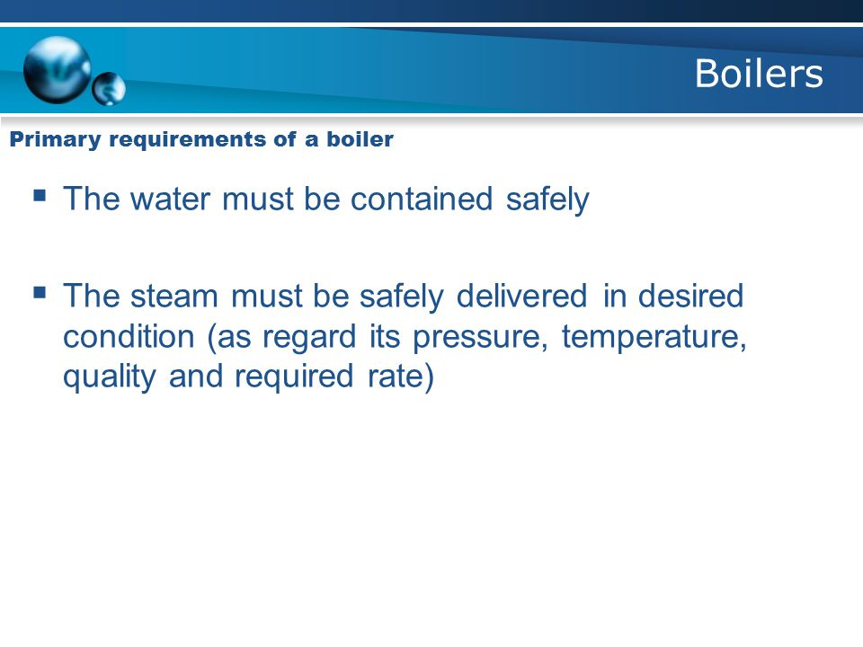 Boilers The water must be contained safely