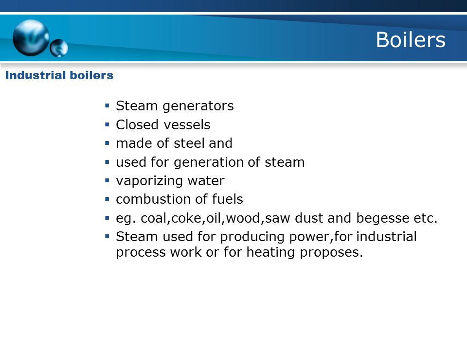 Boilers Steam generators Closed vessels made of steel and