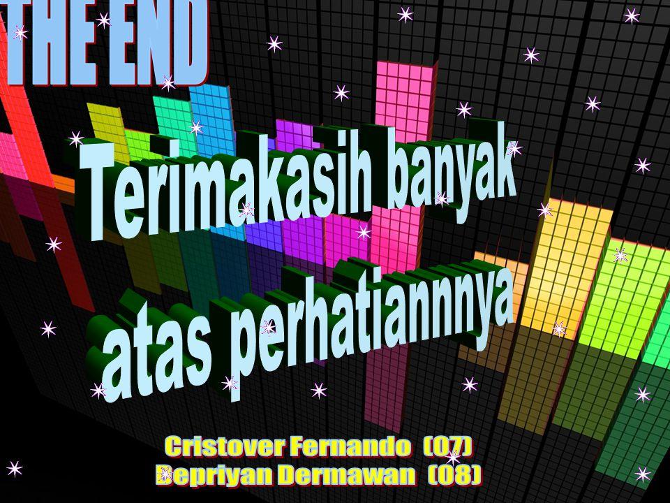 THE END Terimakasih banyak atas perhatiannnya Cristover Fernando (07) Depriyan Dermawan (08)