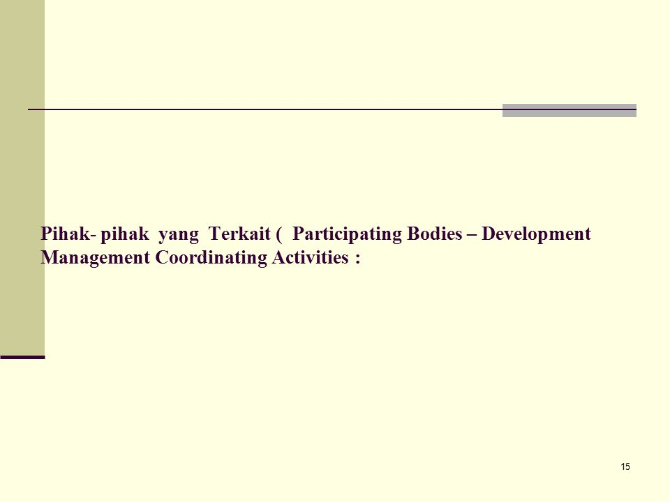 Pihak- pihak yang Terkait ( Participating Bodies – Development Management Coordinating Activities :