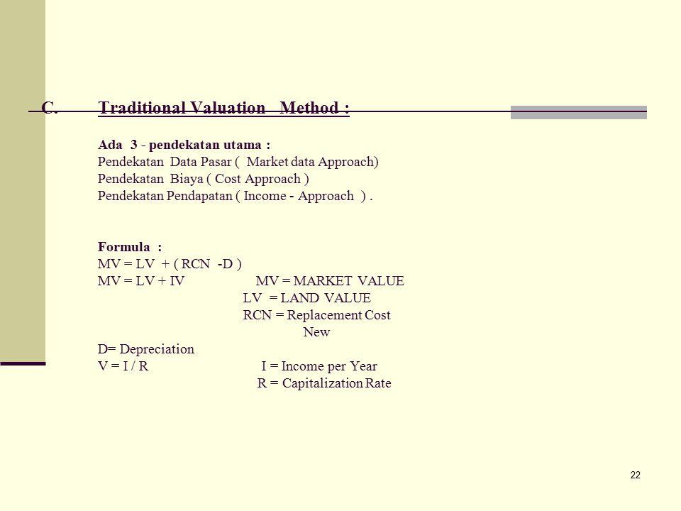 Traditional Valuation Method : Ada 3 - pendekatan utama : Pendekatan Data Pasar ( Market data Approach) Pendekatan Biaya ( Cost Approach ) Pendekatan Pendapatan ( Income - Approach ) .