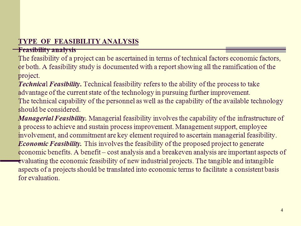 TYPE OF FEASIBILITY ANALYSIS Feasibility analysis The feasibility of a project can be ascertained in terms of technical factors economic factors, or both.