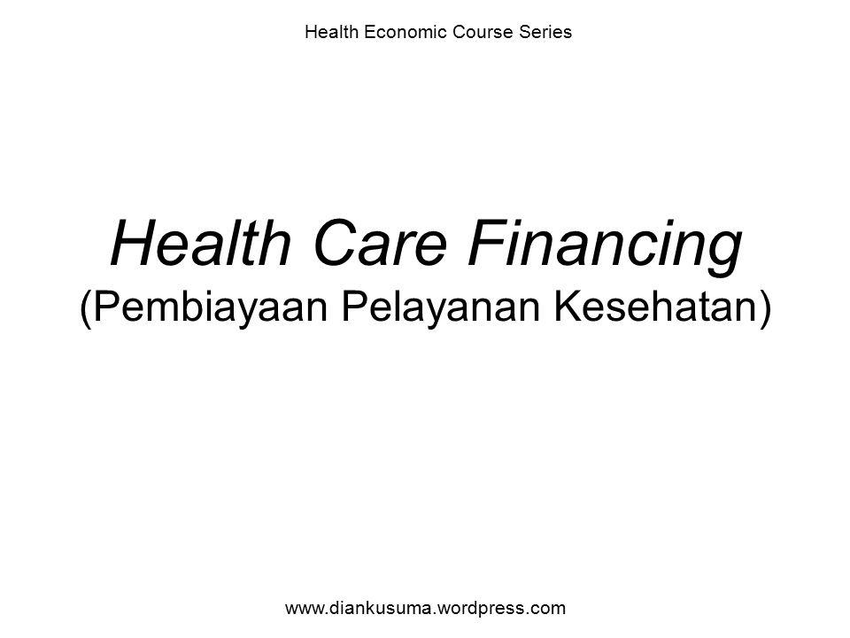 Health Care Financing (Pembiayaan Pelayanan Kesehatan)