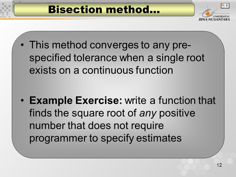 Bisection method… This method converges to any pre-specified tolerance when a single root exists on a continuous function.