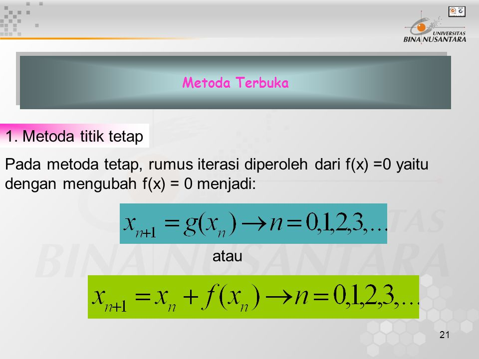 Pada metoda tetap, rumus iterasi diperoleh dari f(x) =0 yaitu