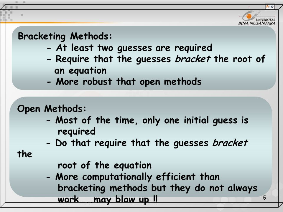Bracketing Methods: - At least two guesses are required. - Require that the guesses bracket the root of.