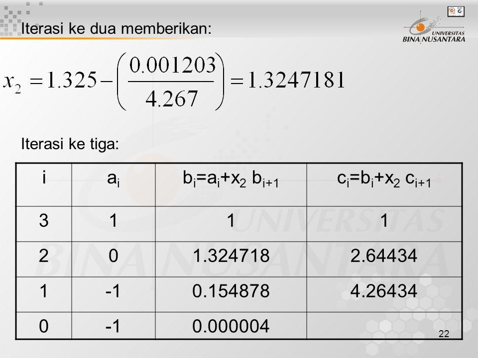 i ai bi=ai+x2 bi+1 ci=bi+x2 ci+1 3 1 2 1.324718 2.64434 -1 0.154878