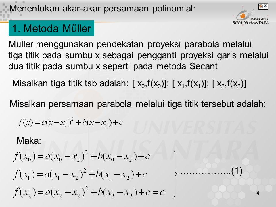 1. Metoda Müller Menentukan akar-akar persamaan polinomial: