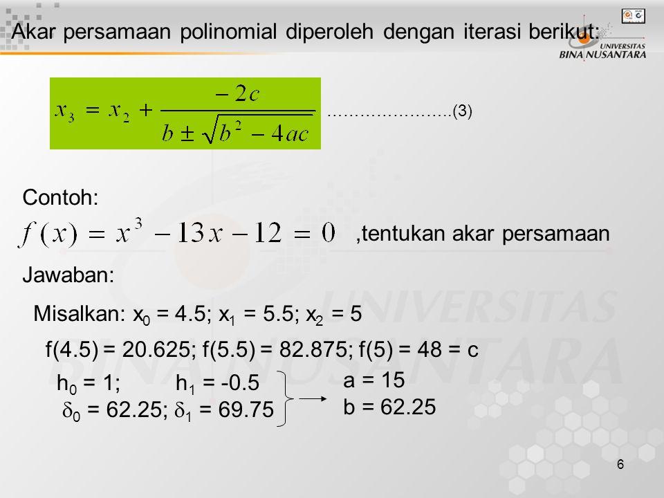 Akar persamaan polinomial diperoleh dengan iterasi berikut: