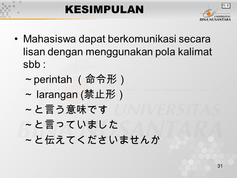 KESIMPULAN Mahasiswa dapat berkomunikasi secara lisan dengan menggunakan pola kalimat sbb : ~perintah (命令形)