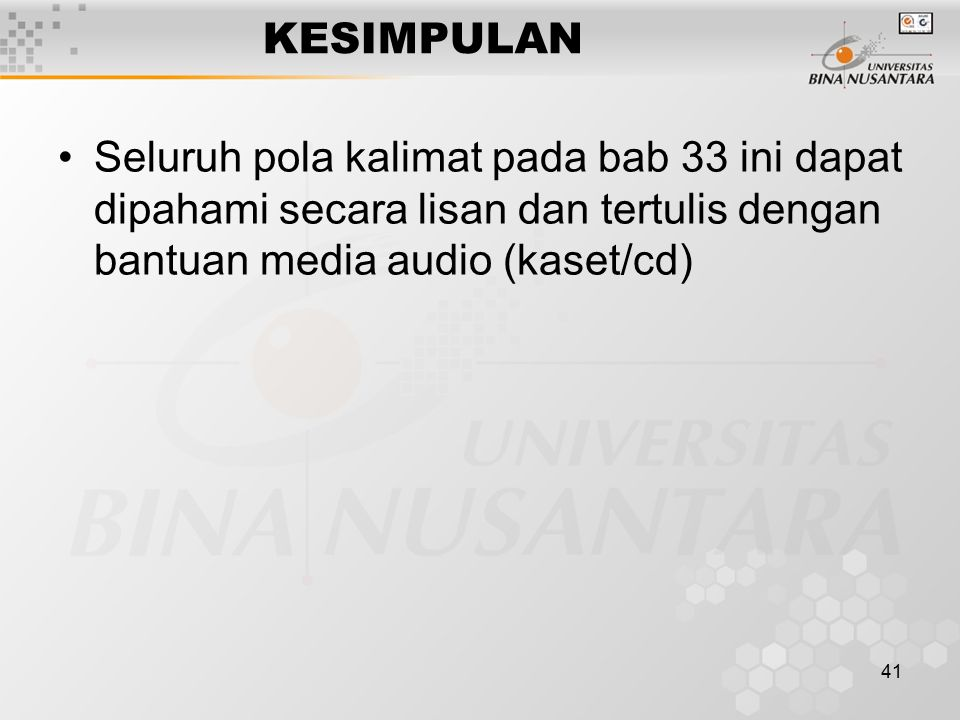KESIMPULAN Seluruh pola kalimat pada bab 33 ini dapat dipahami secara lisan dan tertulis dengan bantuan media audio (kaset/cd)