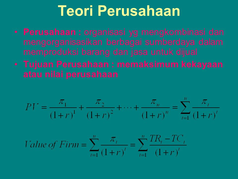 Teori Perusahaan Perusahaan : organisasi yg mengkombinasi dan mengorganisasikan berbagai sumberdaya dalam memproduksi barang dan jasa untuk dijual.