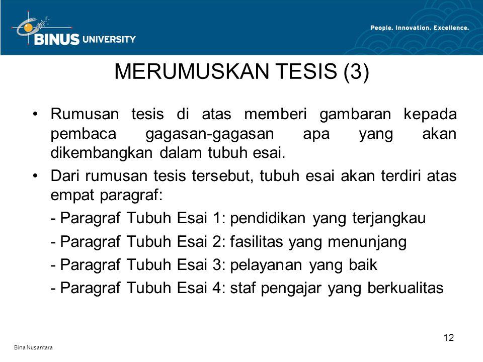 MERUMUSKAN TESIS (3) Rumusan tesis di atas memberi gambaran kepada pembaca gagasan-gagasan apa yang akan dikembangkan dalam tubuh esai.