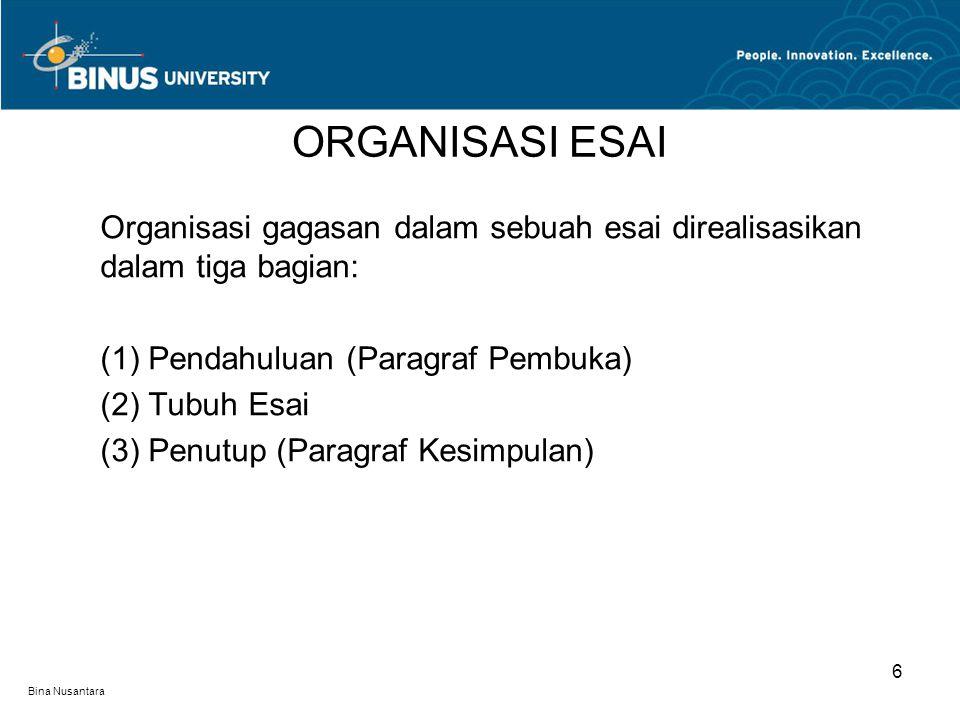 ORGANISASI ESAI Organisasi gagasan dalam sebuah esai direalisasikan dalam tiga bagian: (1) Pendahuluan (Paragraf Pembuka)