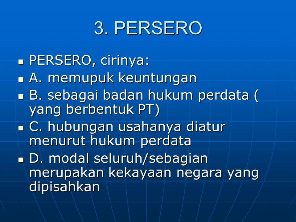 3. PERSERO PERSERO, cirinya: A. memupuk keuntungan