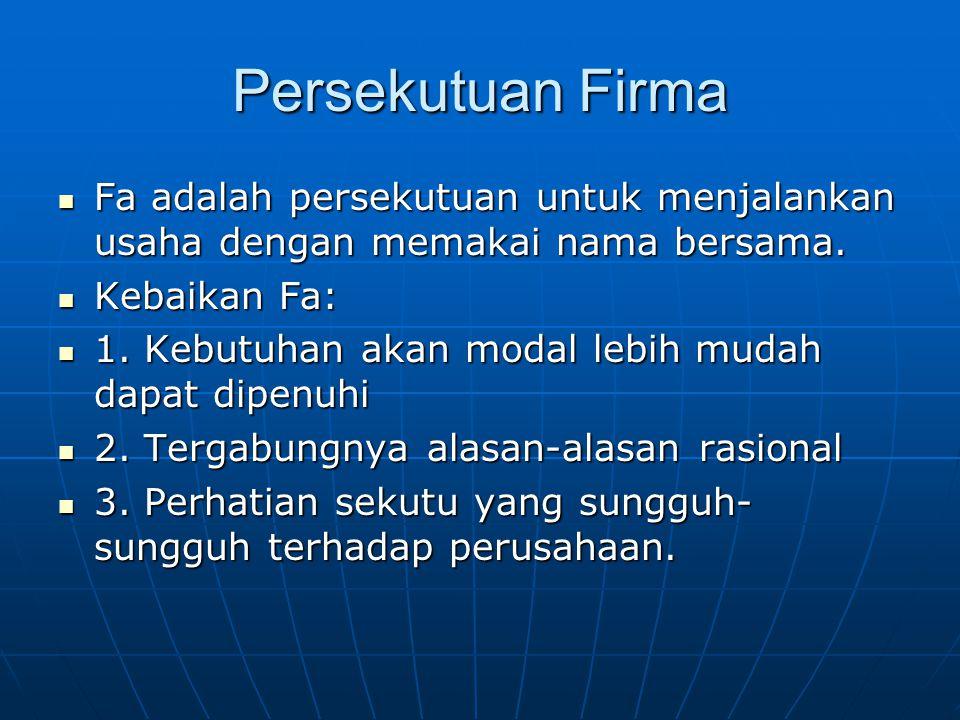 Persekutuan Firma Fa adalah persekutuan untuk menjalankan usaha dengan memakai nama bersama. Kebaikan Fa: