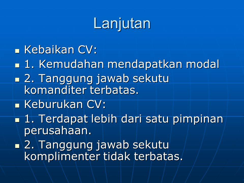 Lanjutan Kebaikan CV: 1. Kemudahan mendapatkan modal
