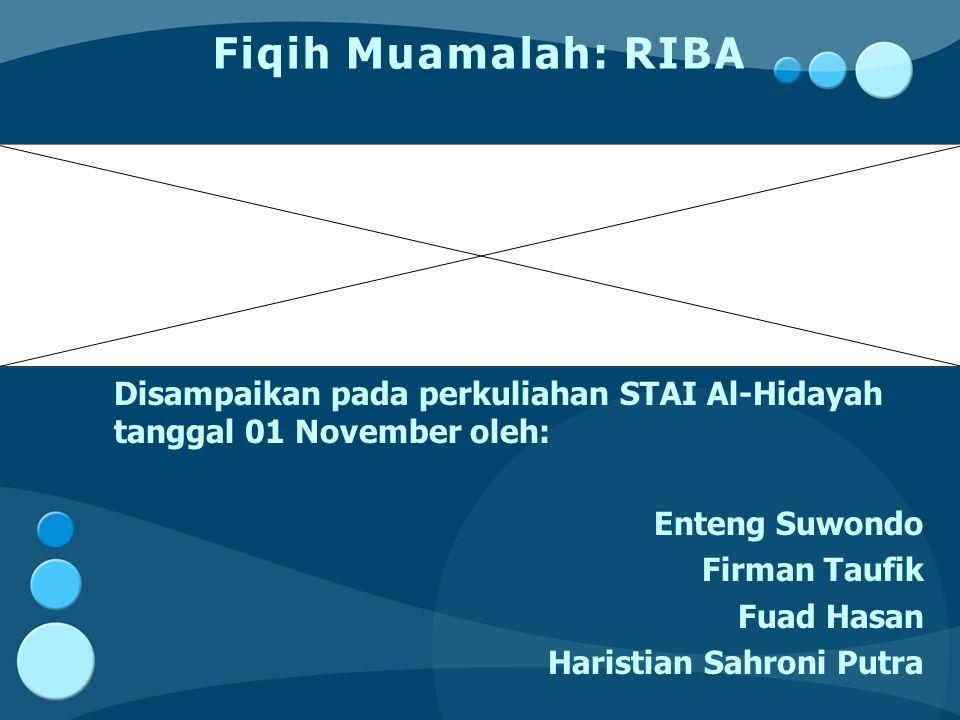 Fiqih Muamalah: RIBA Disampaikan pada perkuliahan STAI Al-Hidayah tanggal 01 November oleh: Enteng Suwondo.