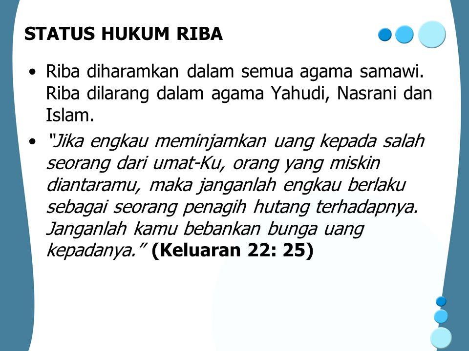 STATUS HUKUM RIBA Riba diharamkan dalam semua agama samawi. Riba dilarang dalam agama Yahudi, Nasrani dan Islam.