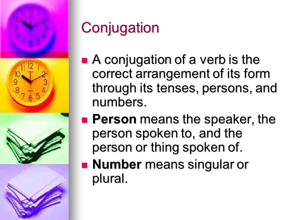 Conjugation A conjugation of a verb is the correct arrangement of its form through its tenses, persons, and numbers.