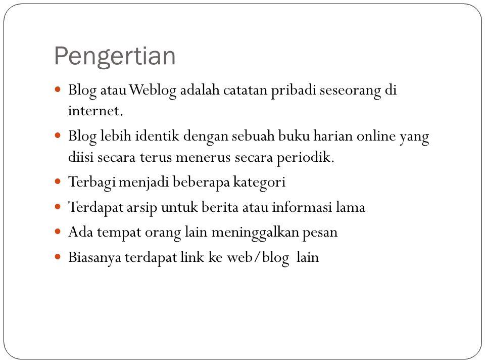 Pengertian Blog atau Weblog adalah catatan pribadi seseorang di internet.