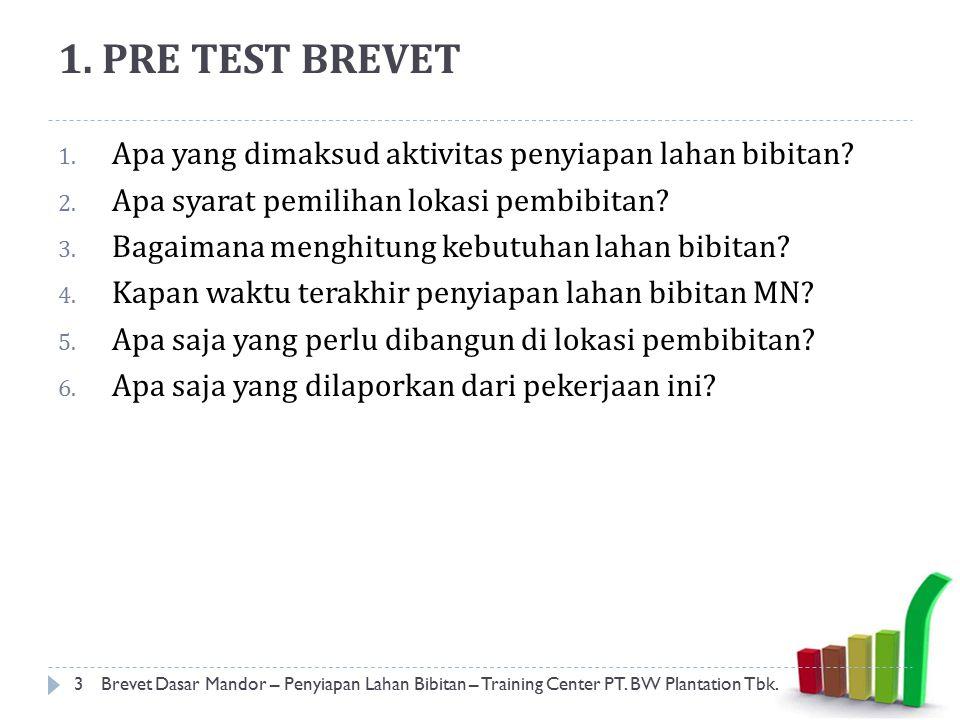 1. PRE TEST BREVET Apa yang dimaksud aktivitas penyiapan lahan bibitan Apa syarat pemilihan lokasi pembibitan