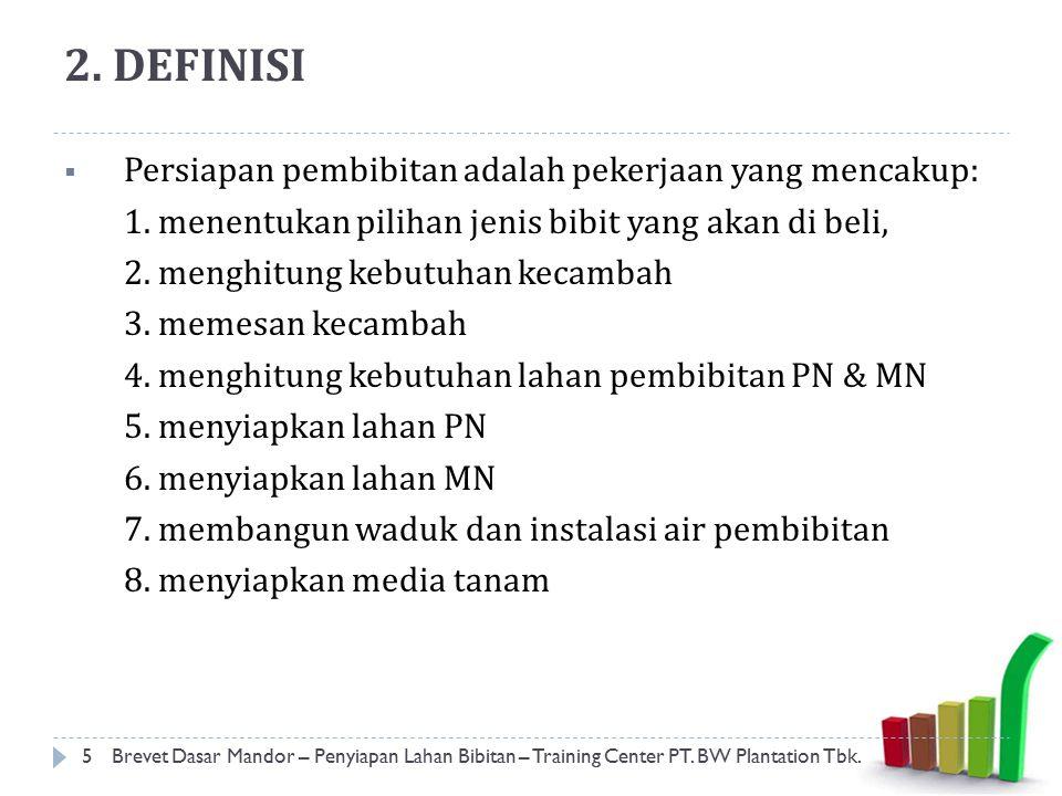 2. DEFINISI Persiapan pembibitan adalah pekerjaan yang mencakup:
