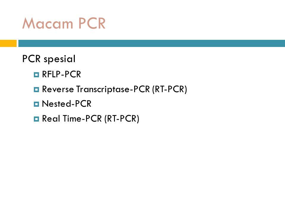 Macam PCR PCR spesial RFLP-PCR Reverse Transcriptase-PCR (RT-PCR)