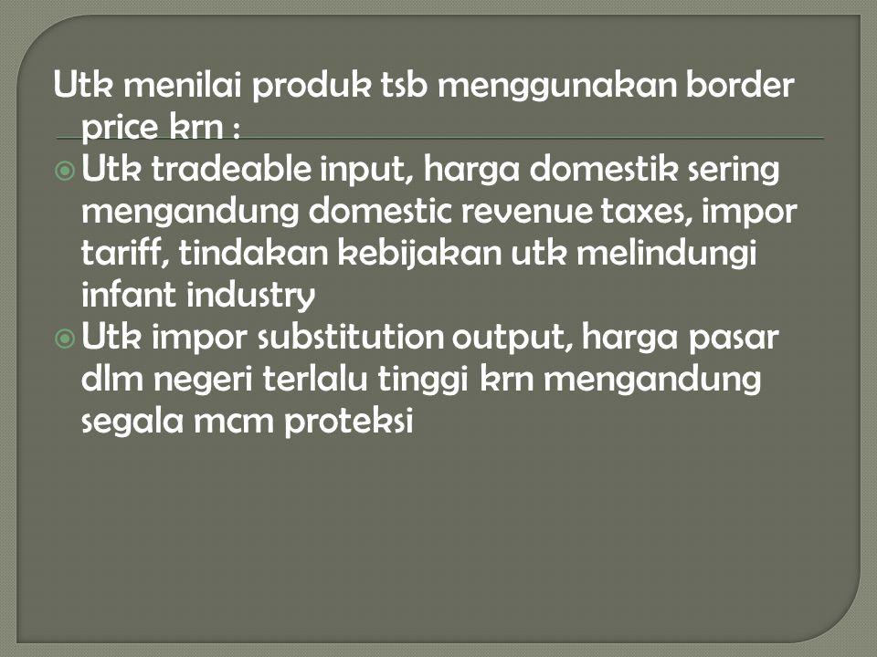 Utk menilai produk tsb menggunakan border price krn :