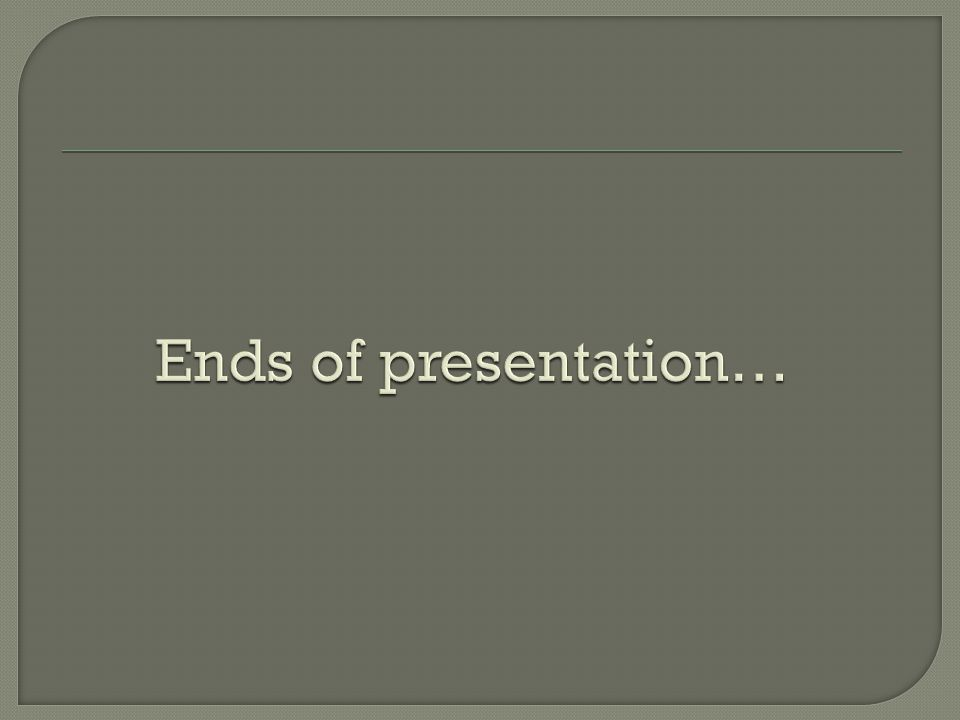 Ends of presentation…
