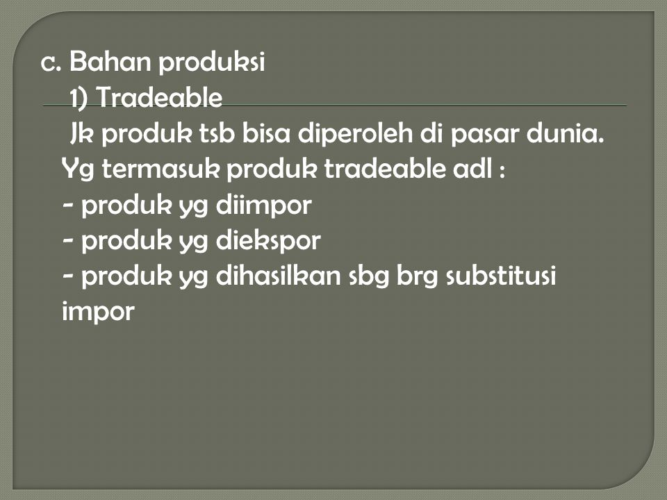 c. Bahan produksi 1) Tradeable Jk produk tsb bisa diperoleh di pasar dunia.