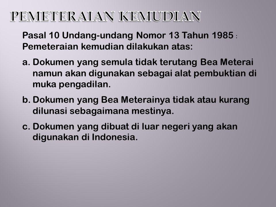 PEMETERAIAN KEMUDIAN Pasal 10 Undang-undang Nomor 13 Tahun 1985 :