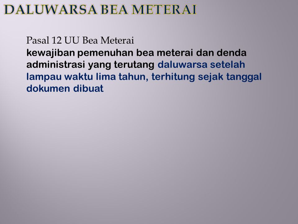 DALUWARSA BEA METERAI Pasal 12 UU Bea Meterai