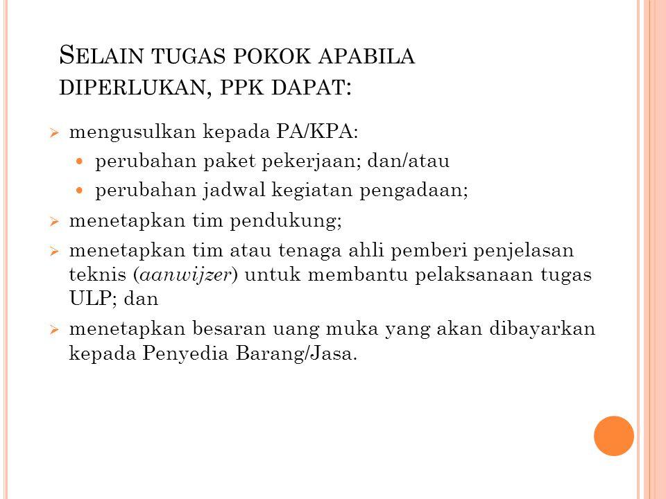 Selain tugas pokok apabila diperlukan, ppk dapat: