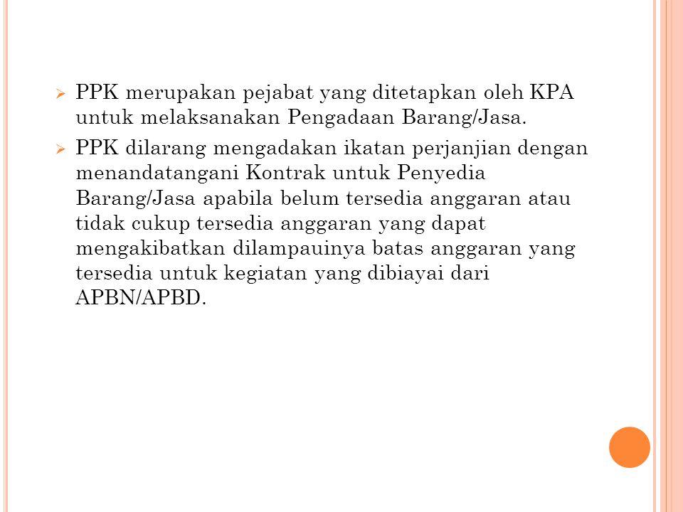 PPK merupakan pejabat yang ditetapkan oleh KPA untuk melaksanakan Pengadaan Barang/Jasa.