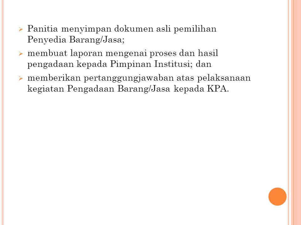 Panitia menyimpan dokumen asli pemilihan Penyedia Barang/Jasa;